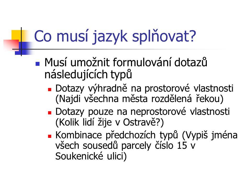 Co musí jazyk splňovat Musí umožnit formulování dotazů následujících typů.