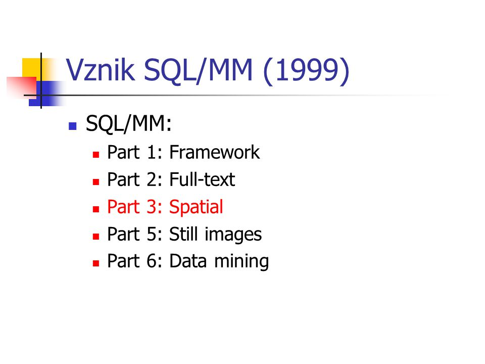 Vznik SQL/MM (1999) SQL/MM: Part 1: Framework Part 2: Full-text