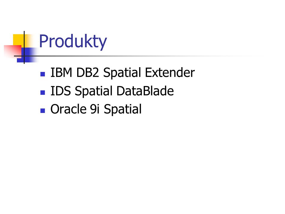 Produkty IBM DB2 Spatial Extender IDS Spatial DataBlade