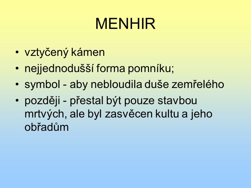 MENHIR vztyčený kámen nejjednodušší forma pomníku;