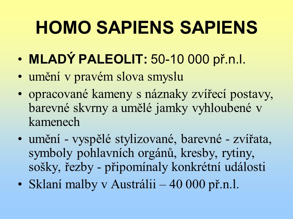 HOMO SAPIENS SAPIENS MLADÝ PALEOLIT: 50-10 000 př.n.l.