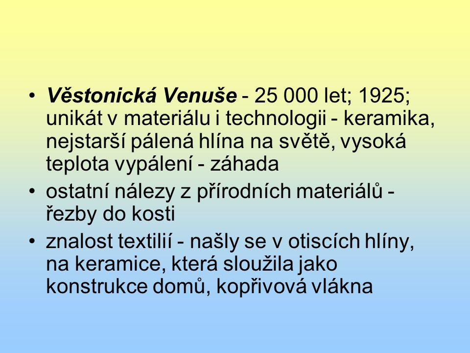 Věstonická Venuše - 25 000 let; 1925; unikát v materiálu i technologii - keramika, nejstarší pálená hlína na světě, vysoká teplota vypálení - záhada