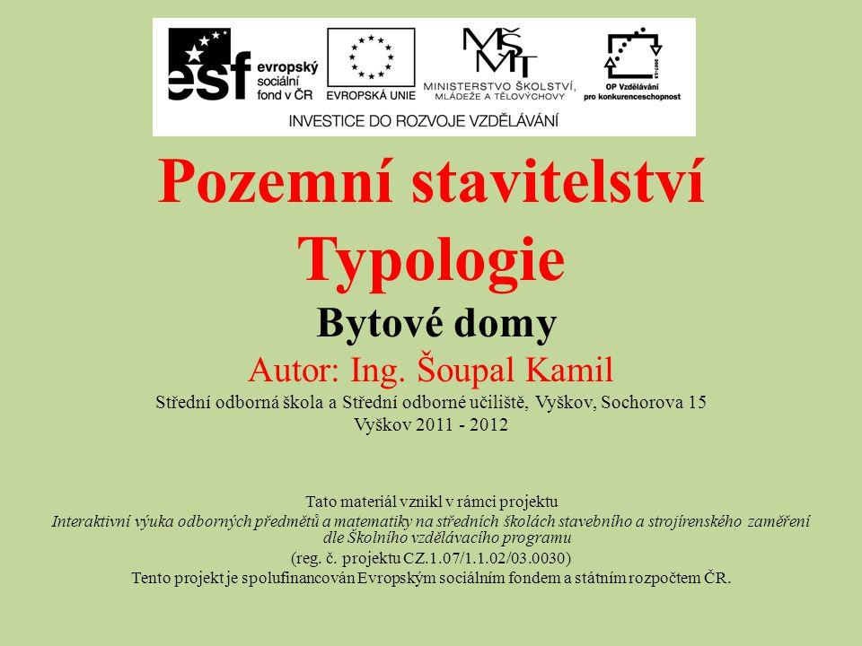 Pozemní stavitelství Typologie Bytové domy Autor: Ing. Šoupal Kamil