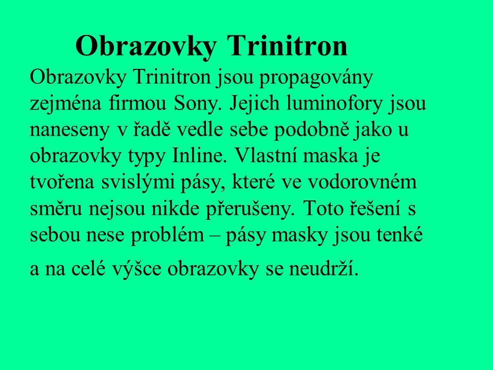Obrazovky Trinitron Obrazovky Trinitron jsou propagovány zejména firmou Sony.