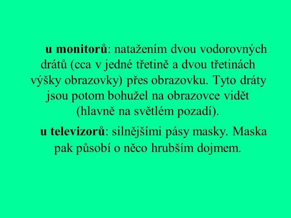 u monitorů: natažením dvou vodorovných drátů (cca v jedné třetině a dvou třetinách výšky obrazovky) přes obrazovku.