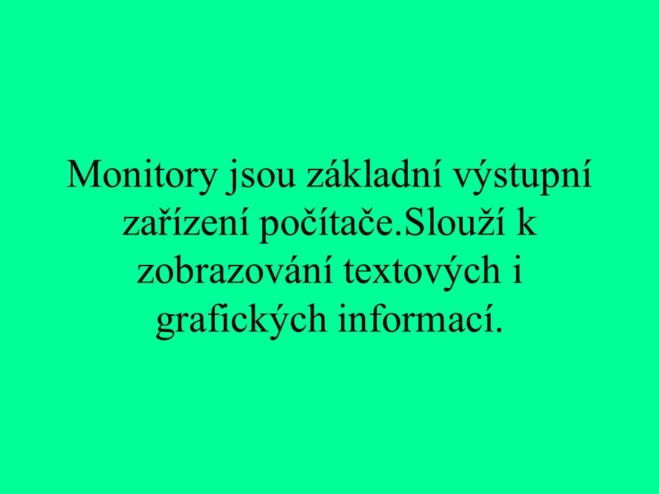 Monitory jsou základní výstupní zařízení počítače