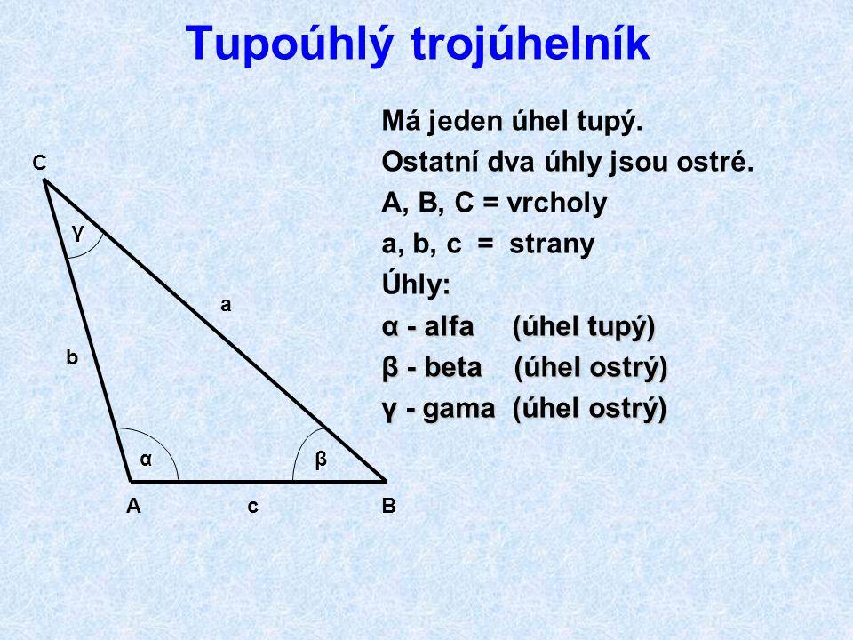 Tupoúhlý trojúhelník Má jeden úhel tupý. Ostatní dva úhly jsou ostré.