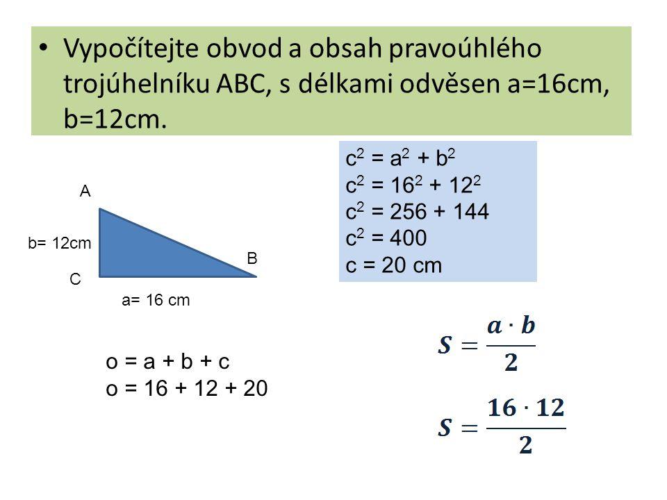 Vypočítejte obvod a obsah pravoúhlého trojúhelníku ABC, s délkami odvěsen a=16cm, b=12cm.