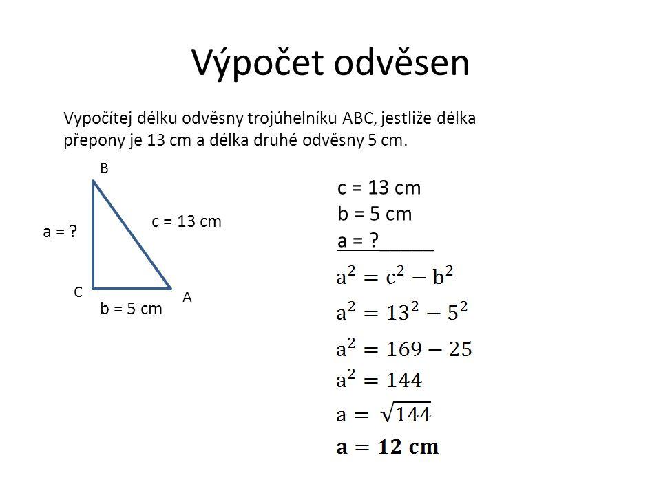 Výpočet odvěsen c = 13 cm b = 5 cm a = _____