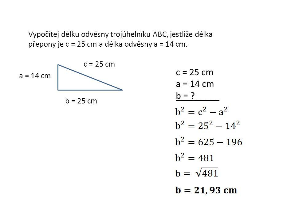 Vypočítej délku odvěsny trojúhelníku ABC, jestliže délka přepony je c = 25 cm a délka odvěsny a = 14 cm.