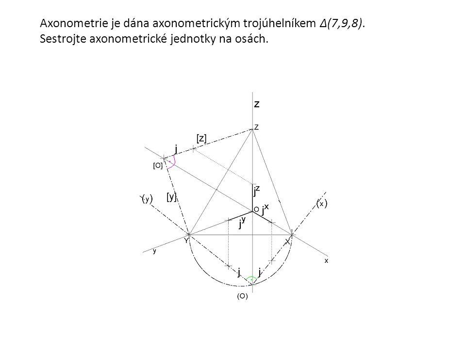 Axonometrie je dána axonometrickým trojúhelníkem Δ(7,9,8)