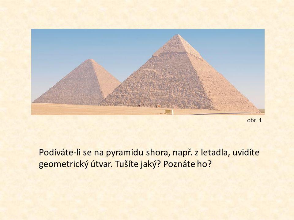 obr. 1 Podíváte-li se na pyramidu shora, např. z letadla, uvidíte geometrický útvar.