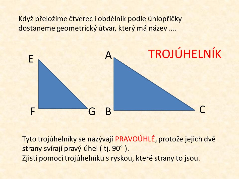 Když přeložíme čtverec i obdélník podle úhlopříčky dostaneme geometrický útvar, který má název ….