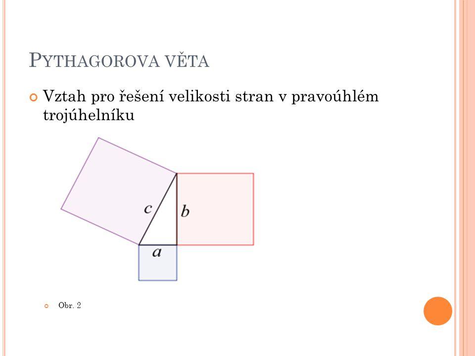 Pythagorova věta Vztah pro řešení velikosti stran v pravoúhlém trojúhelníku Obr. 2