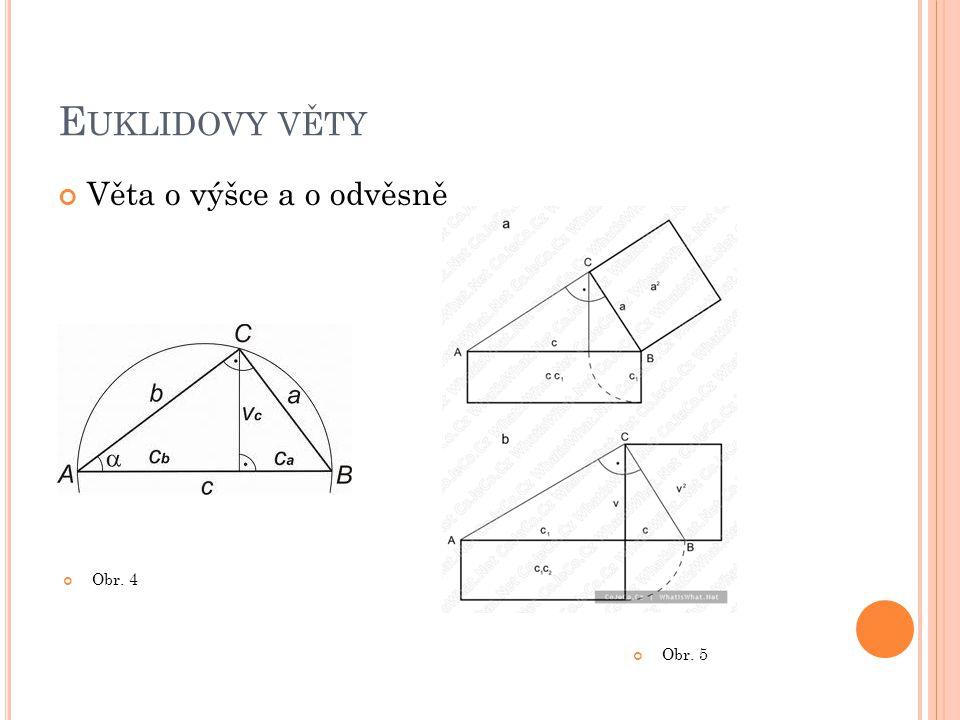 Euklidovy věty Věta o výšce a o odvěsně Obr. 4 Obr. 5