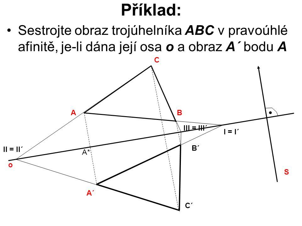 Příklad: Sestrojte obraz trojúhelníka ABC v pravoúhlé afinitě, je-li dána její osa o a obraz A´ bodu A.