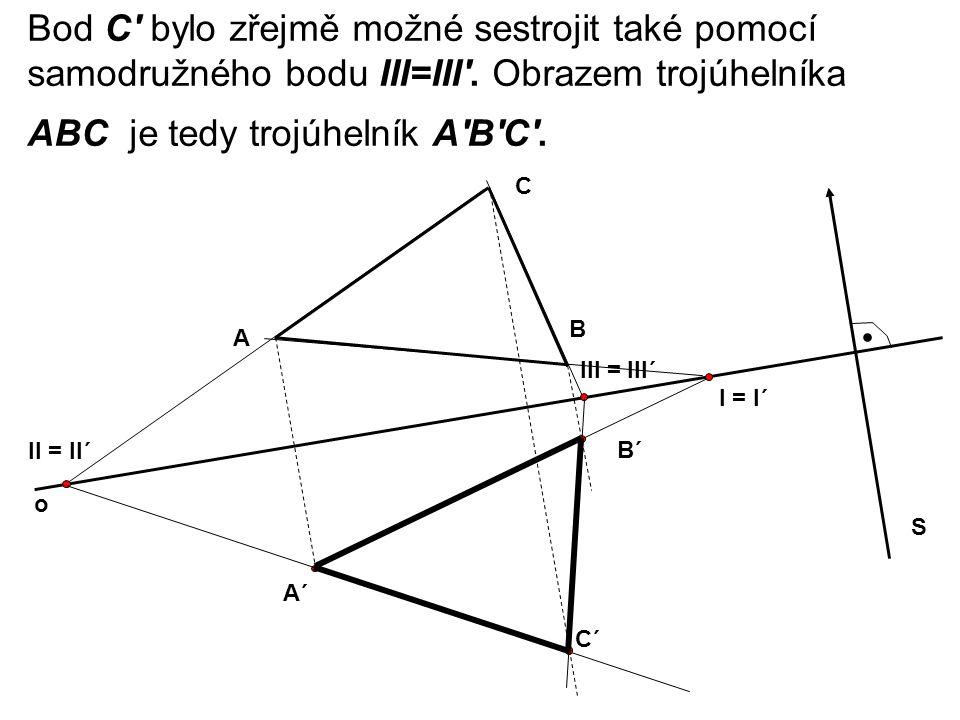Bod C bylo zřejmě možné sestrojit také pomocí samodružného bodu III=III . Obrazem trojúhelníka ABC je tedy trojúhelník A B C .