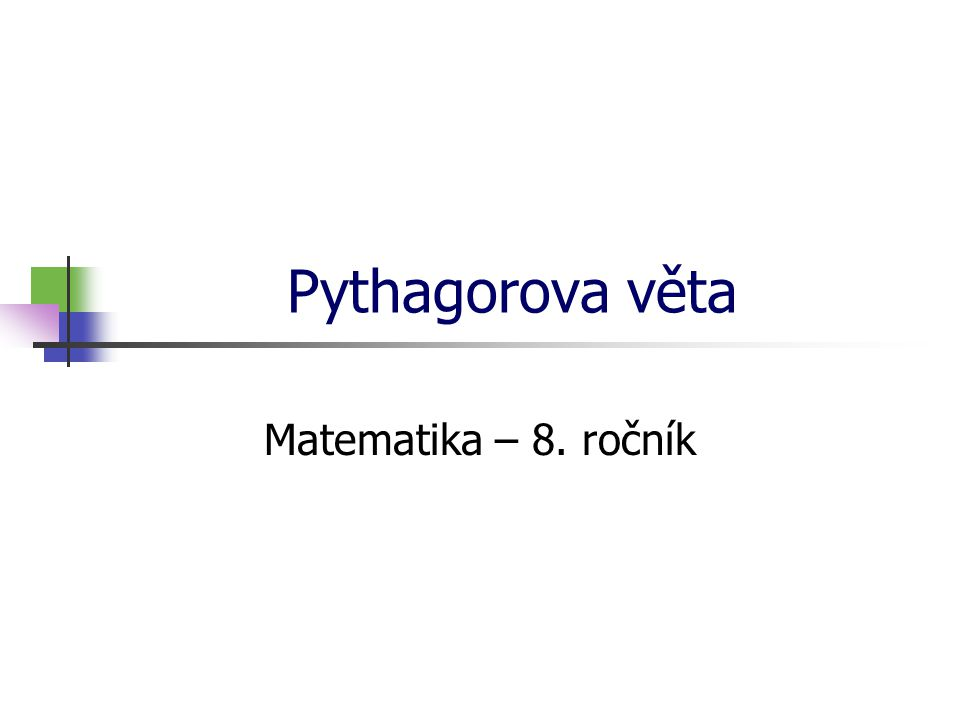 * 16. 7. 1996 Pythagorova věta Matematika – 8. ročník *