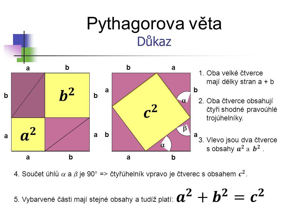 Pythagorova věta 𝒃 𝟐 𝒄 𝟐 𝒂 𝟐 Důkaz a b b a