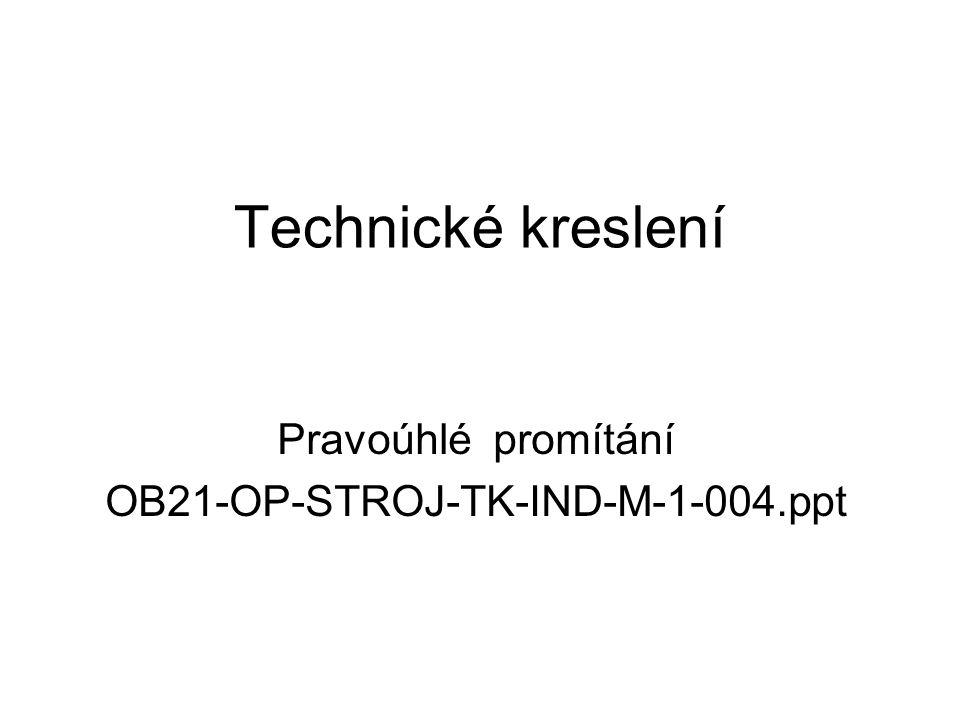 Pravoúhlé promítání OB21-OP-STROJ-TK-IND-M-1-004.ppt