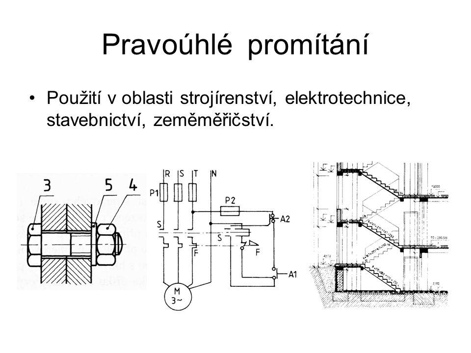 Pravoúhlé promítání Použití v oblasti strojírenství, elektrotechnice, stavebnictví, zeměměřičství.