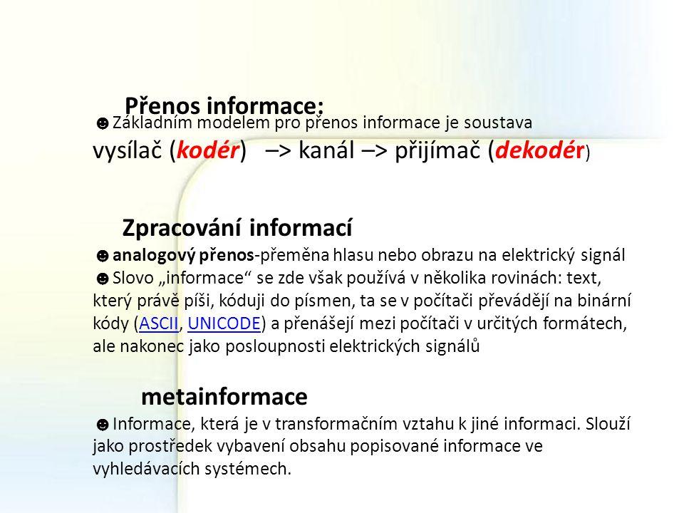 vysílač (kodér) –> kanál –> přijímač (dekodér)