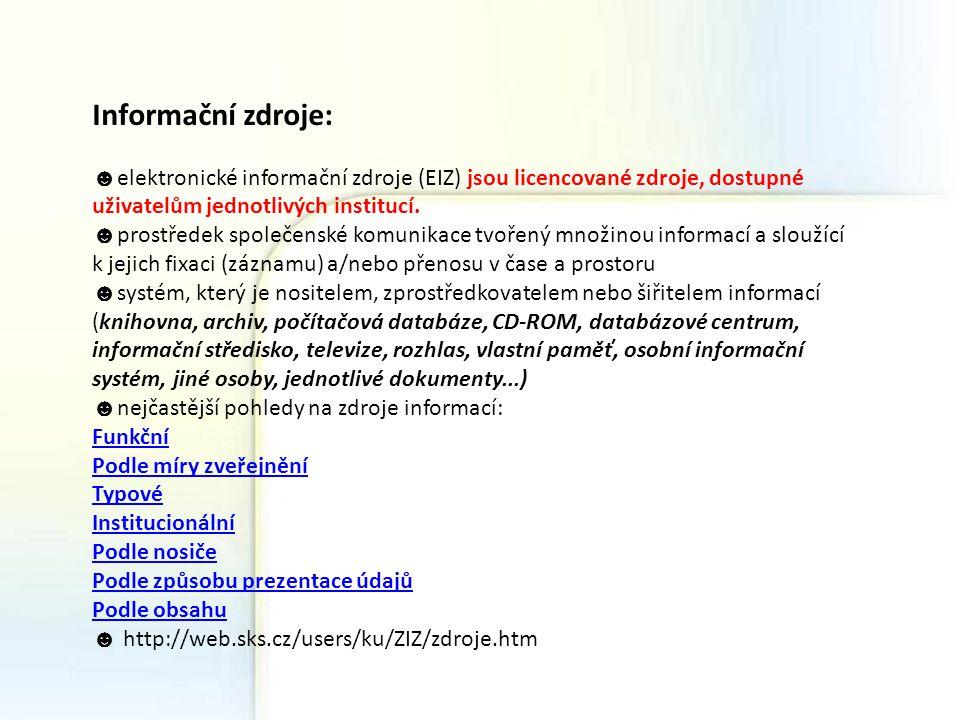 Informační zdroje: ☻elektronické informační zdroje (EIZ) jsou licencované zdroje, dostupné uživatelům jednotlivých institucí.