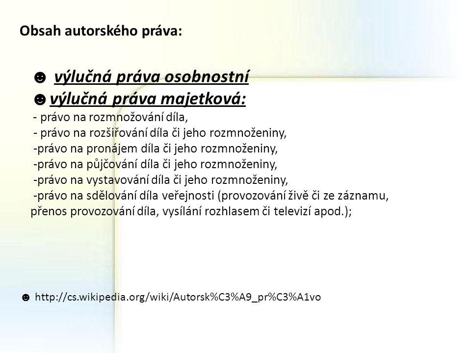 ☻ výlučná práva osobnostní ☻výlučná práva majetková: