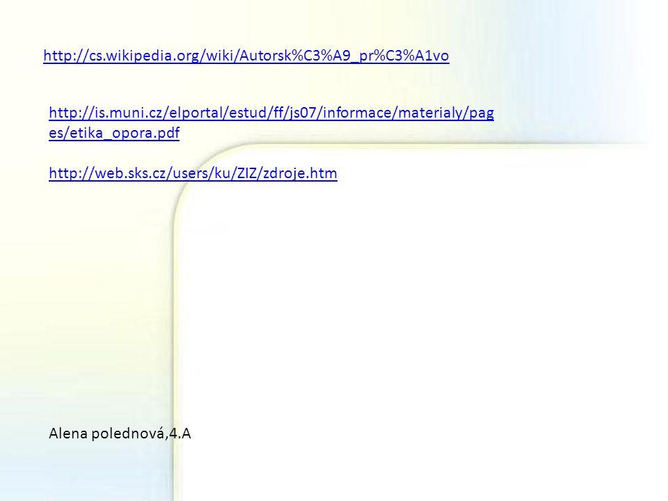 http://cs.wikipedia.org/wiki/Autorsk%C3%A9_pr%C3%A1vo http://is.muni.cz/elportal/estud/ff/js07/informace/materialy/pages/etika_opora.pdf.