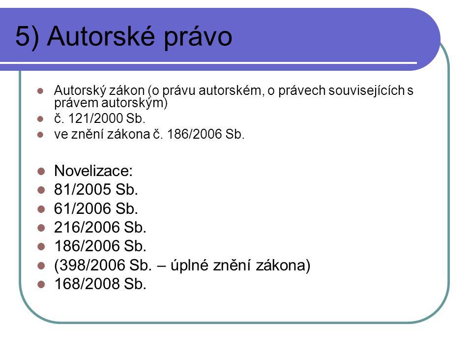 5) Autorské právo Novelizace: 81/2005 Sb. 61/2006 Sb. 216/2006 Sb.