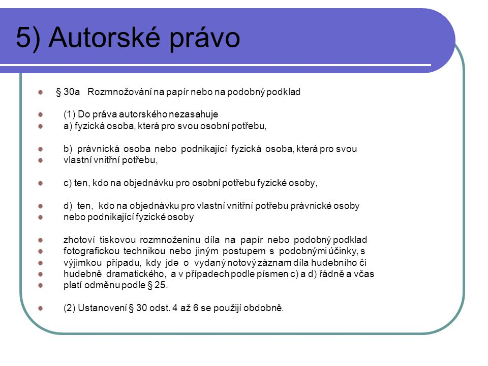 5) Autorské právo § 30a Rozmnožování na papír nebo na podobný podklad