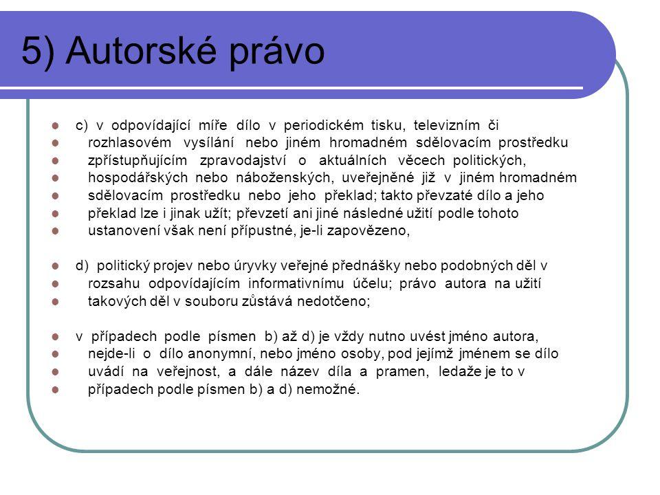 5) Autorské právo c) v odpovídající míře dílo v periodickém tisku, televizním či.