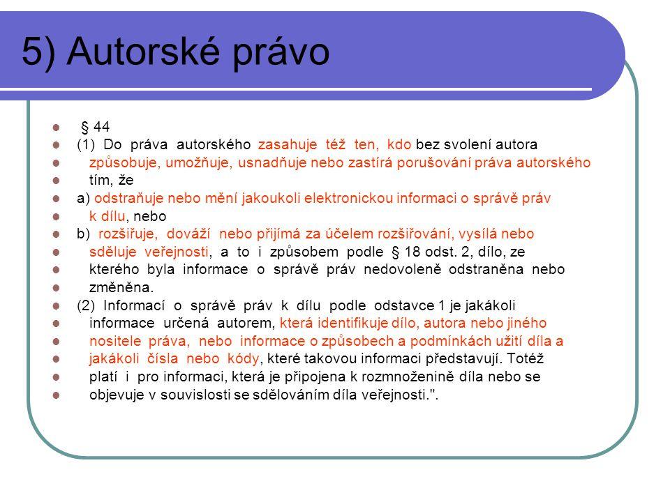 5) Autorské právo § 44. (1) Do práva autorského zasahuje též ten, kdo bez svolení autora.