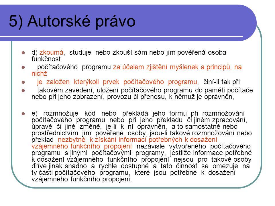 5) Autorské právo d) zkoumá, studuje nebo zkouší sám nebo jím pověřená osoba funkčnost.
