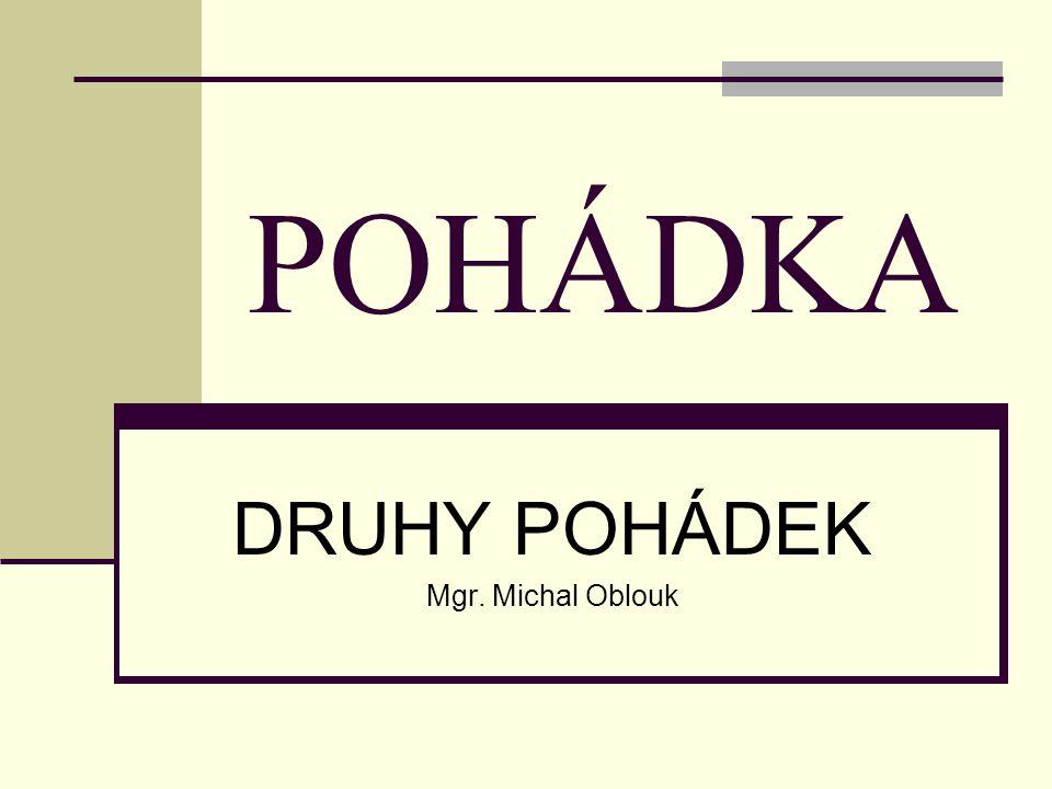 DRUHY POHÁDEK Mgr. Michal Oblouk