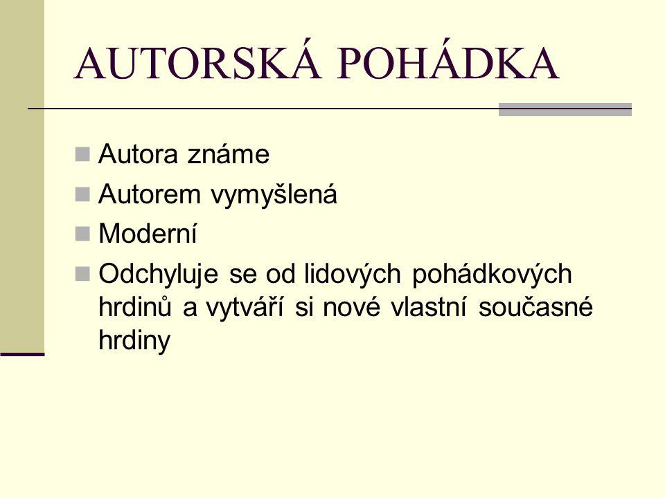 AUTORSKÁ POHÁDKA Autora známe Autorem vymyšlená Moderní
