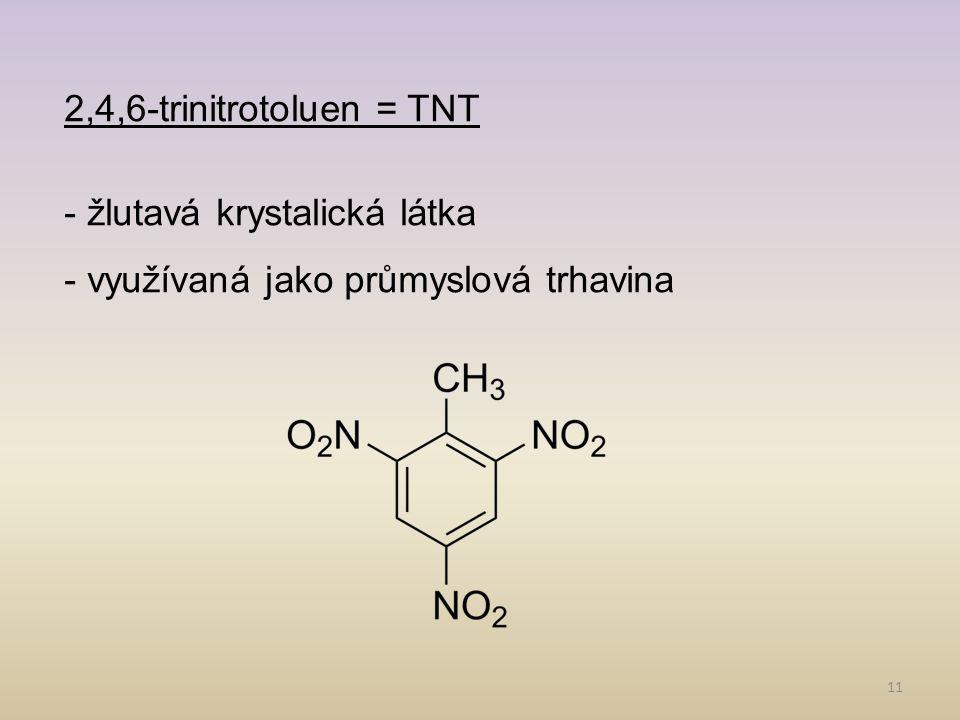 2,4,6-trinitrotoluen = TNT - žlutavá krystalická látka - využívaná jako průmyslová trhavina