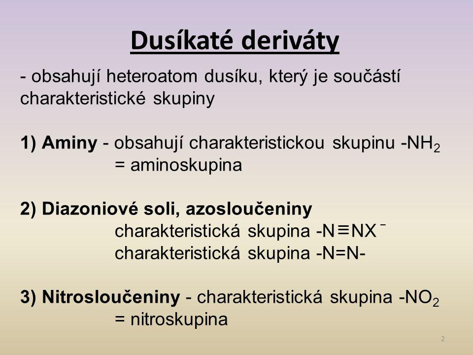 Dusíkaté deriváty - obsahují heteroatom dusíku, který je součástí charakteristické skupiny. 1) Aminy - obsahují charakteristickou skupinu -NH2.