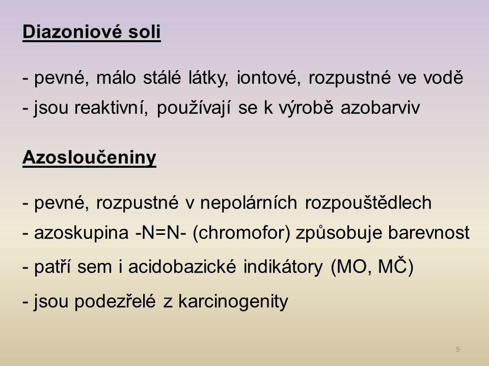 Diazoniové soli - pevné, málo stálé látky, iontové, rozpustné ve vodě. - jsou reaktivní, používají se k výrobě azobarviv.