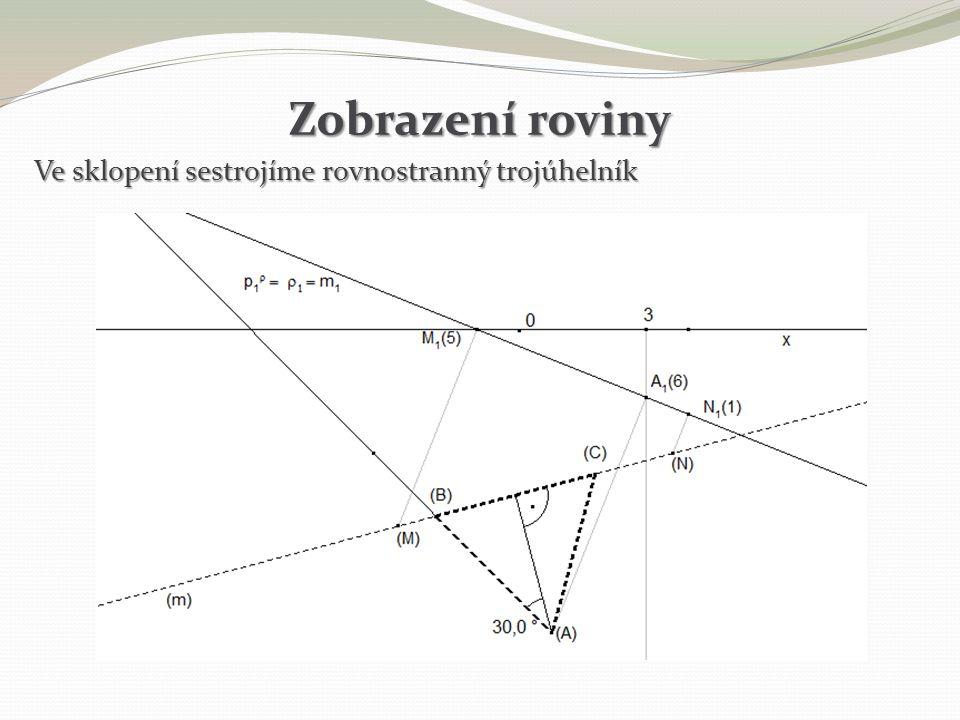 Zobrazení roviny Ve sklopení sestrojíme rovnostranný trojúhelník