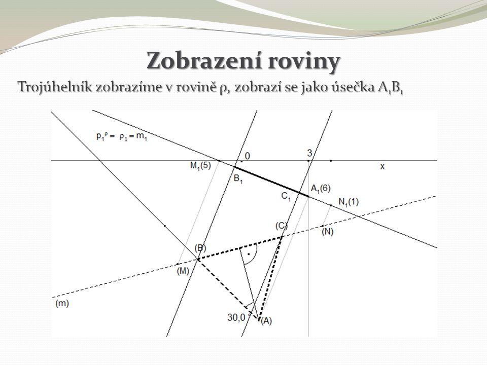 Zobrazení roviny Trojúhelník zobrazíme v rovině ρ, zobrazí se jako úsečka A1B1