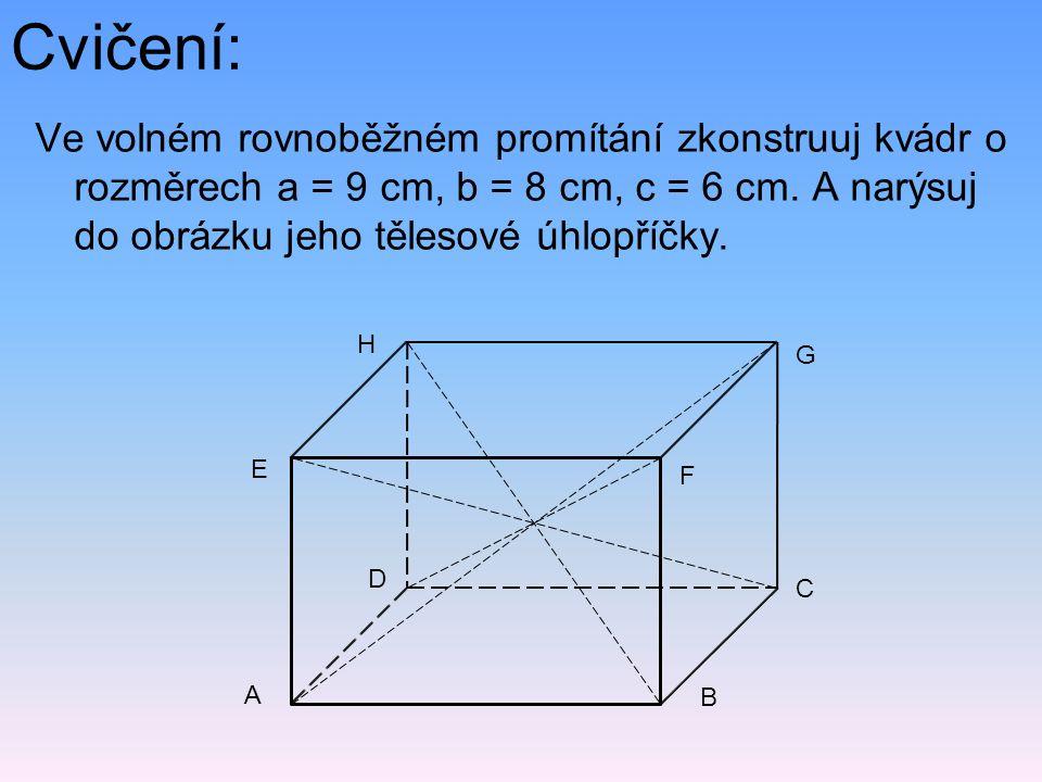 Cvičení: Ve volném rovnoběžném promítání zkonstruuj kvádr o rozměrech a = 9 cm, b = 8 cm, c = 6 cm. A narýsuj do obrázku jeho tělesové úhlopříčky.