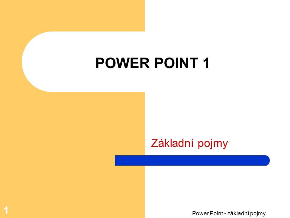 POWER POINT 1 Základní pojmy Power Point - základní pojmy