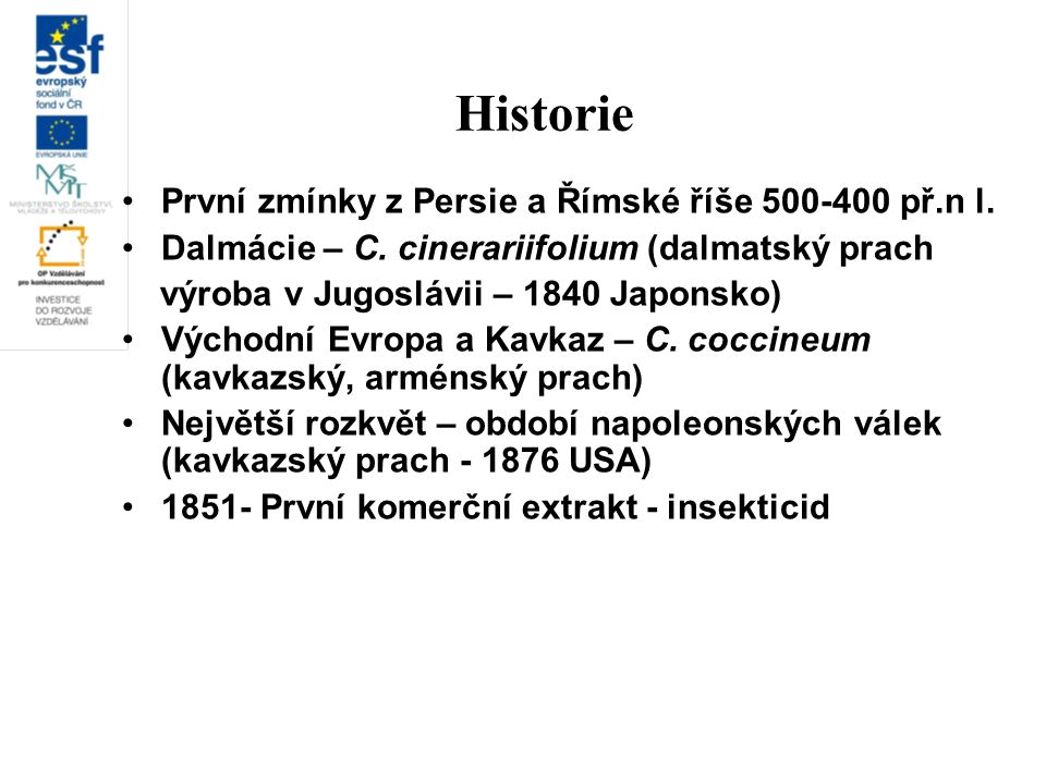 Historie První zmínky z Persie a Římské říše 500-400 př.n l.