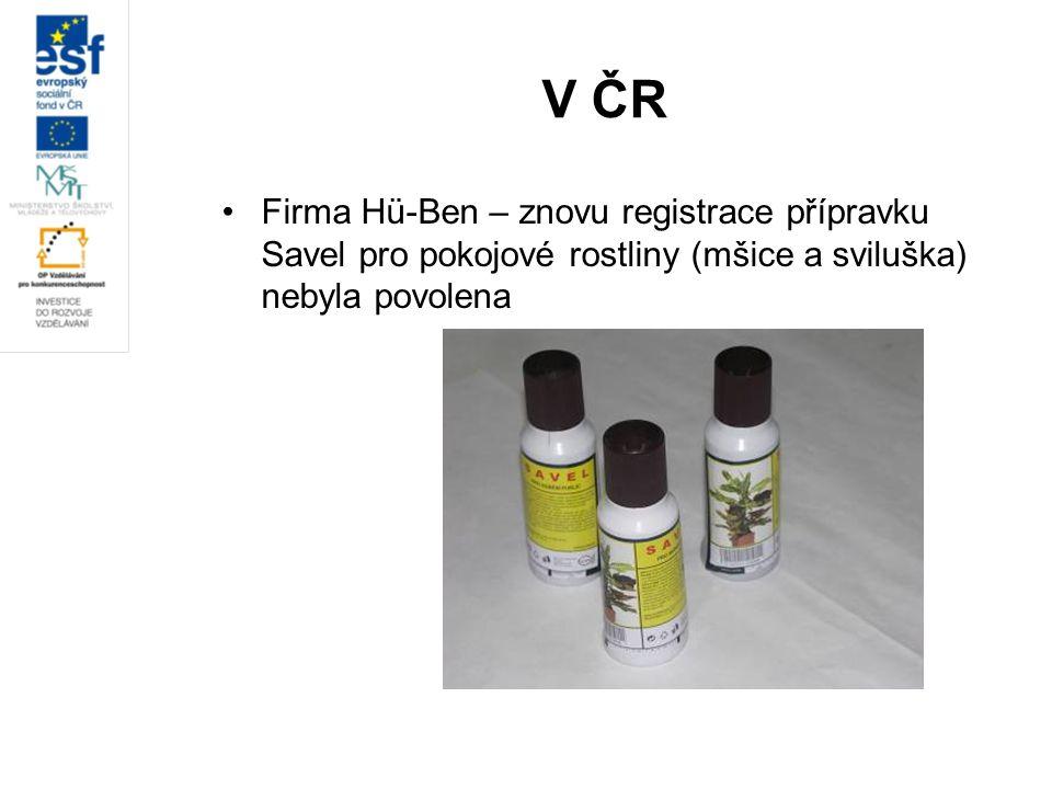 V ČR Firma Hü-Ben – znovu registrace přípravku Savel pro pokojové rostliny (mšice a sviluška) nebyla povolena.