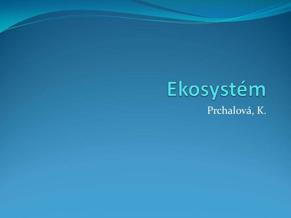 Ekosystém Prchalová, K.