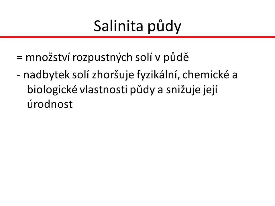 Salinita půdy = množství rozpustných solí v půdě - nadbytek solí zhoršuje fyzikální, chemické a biologické vlastnosti půdy a snižuje její úrodnost