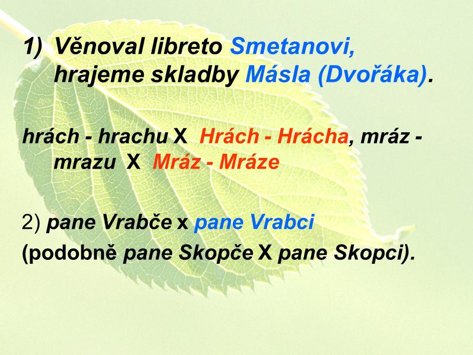 Věnoval libreto Smetanovi, hrajeme skladby Másla (Dvořáka).