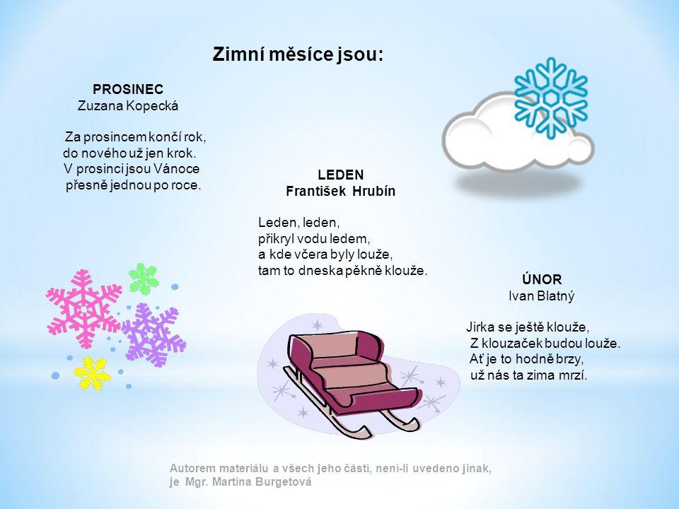 Zimní měsíce jsou: PROSINEC Zuzana Kopecká Za prosincem končí rok,