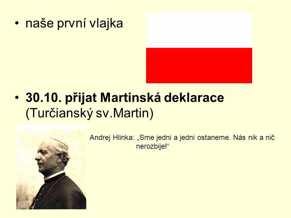 30.10. přijat Martinská deklarace (Turčianský sv.Martin)